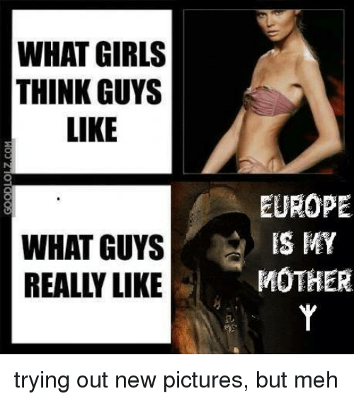 Funny Memes For Hot Guys : What girls think guys like europe is my really