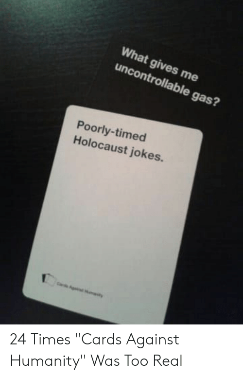 "holocaust jokes: What gives me  uncontrollable gas?  Poorly-timed  Holocaust jokes. 24 Times ""Cards Against Humanity"" Was Too Real"