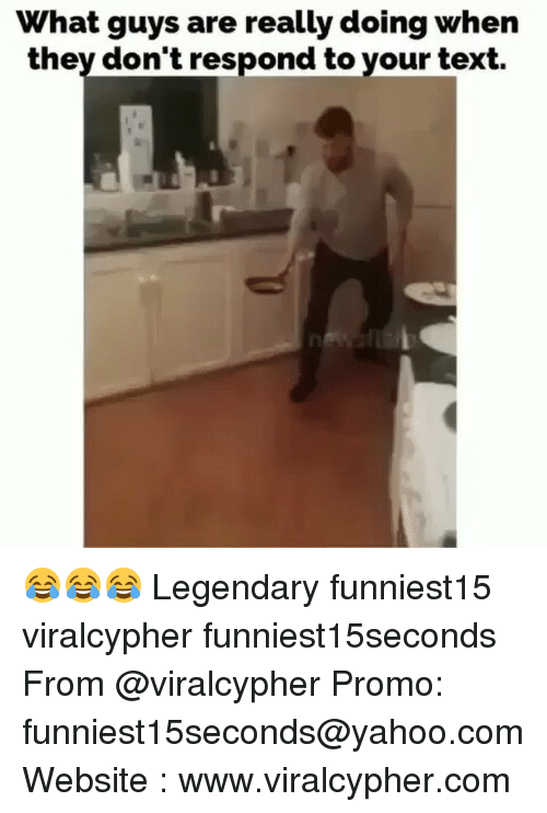 Funny, Text, and Yahoo: What guys are really doing when  they don't respond to your text. 😂😂😂 Legendary funniest15 viralcypher funniest15seconds From @viralcypher Promo: funniest15seconds@yahoo.com Website : www.viralcypher.com