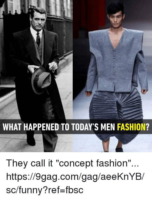 """9gag, Dank, and Fashion: WHAT HAPPENED TO TODAY'S MEN  FASHION They call it """"concept fashion""""... https://9gag.com/gag/aeeKnYB/sc/funny?ref=fbsc"""