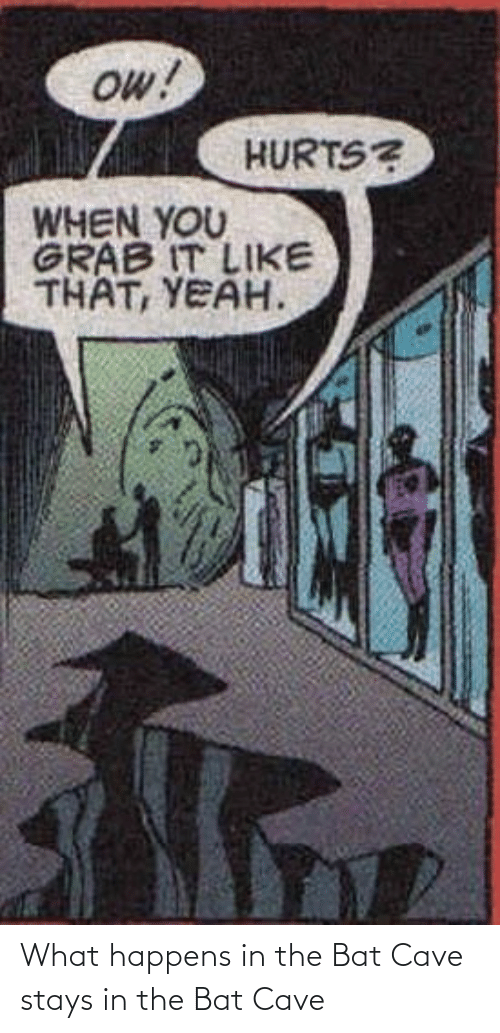 cave: What happens in the Bat Cave stays in the Bat Cave