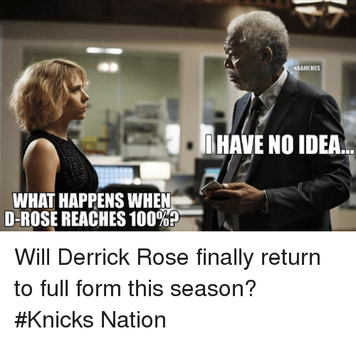 Derrick Rose, Finals, and Nba: WHAT HAPPENS WHEN  D-ROSE REACHES 100%P  NBAMEMES  HAVE NO IDEA Will Derrick Rose finally return to full form this season? #Knicks Nation