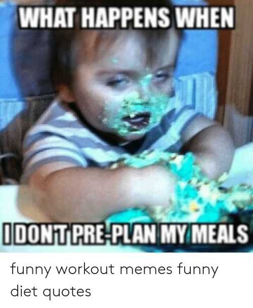 Funny Workout Memes: WHAT HAPPENS WHEN  IDONT PRE-PLAN MY MEALS funny workout memes funny diet quotes