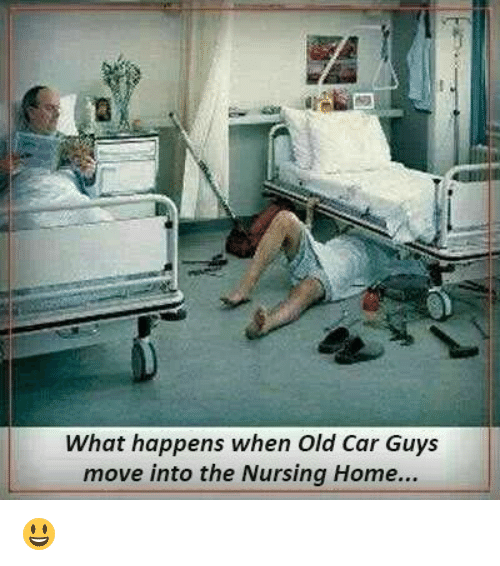 Car Guy: What happens when Old Car Guys  move into the Nursing Home... 😃