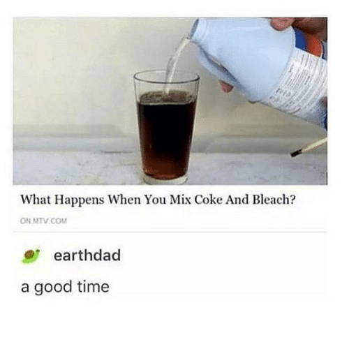 Bleach: What Happens When You Mix Coke And Bleach?  ON MTV COM  earthdad  good time