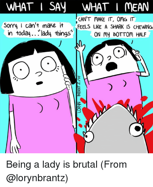 Memes, Shark, and Sharks: WHAT I SAN WHAT I MEAN  CAN'T MAKE IT, Oma IT  Sorry I can't make it  FEELS LIKE A SHARK IS CHEWING  in today.. lady things  ON my BOTTOM HALF Being a lady is brutal (From @lorynbrantz)