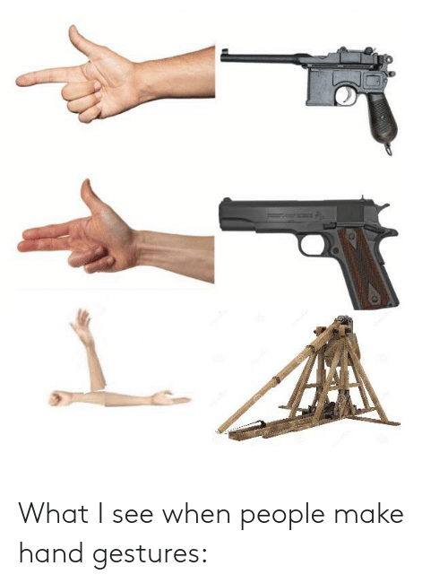 Gestures: What I see when people make hand gestures: