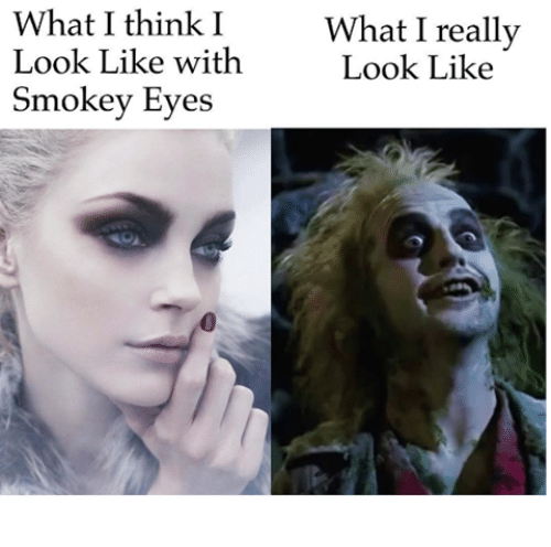 Memes, 🤖, and Smokey Eyes: What I think I  Look Like with  Smokey Eyes  What I really  Look Like