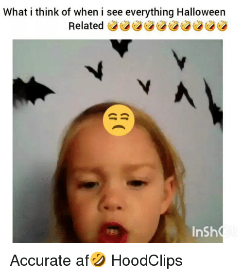 Af, Funny, and Halloween: What i think of when i see everything Halloween  Related  InSh Accurate af🤣 HoodClips