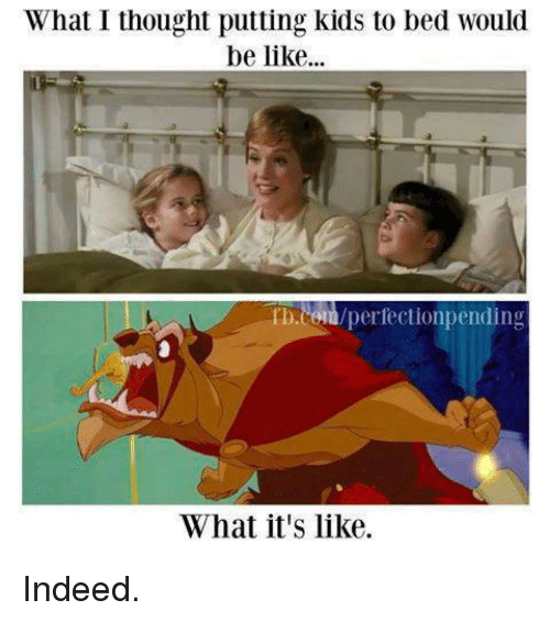 Be Like, Moms, and Kids: What I thought putting kids to bed Would  be like...  tb.com  lperfectionpending  What it's like. Indeed.