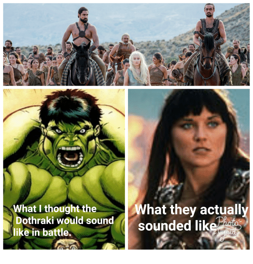 Dothraki, Thought, and Sound: What I thought the  Dothraki would sound  like in battle.  What they actually  sounded lik