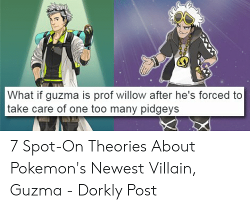 Its Your Boy Guzma: What if guzma is prof willow after he's forced to  take care of one too many pidgeys 7 Spot-On Theories About Pokemon's Newest Villain, Guzma - Dorkly Post