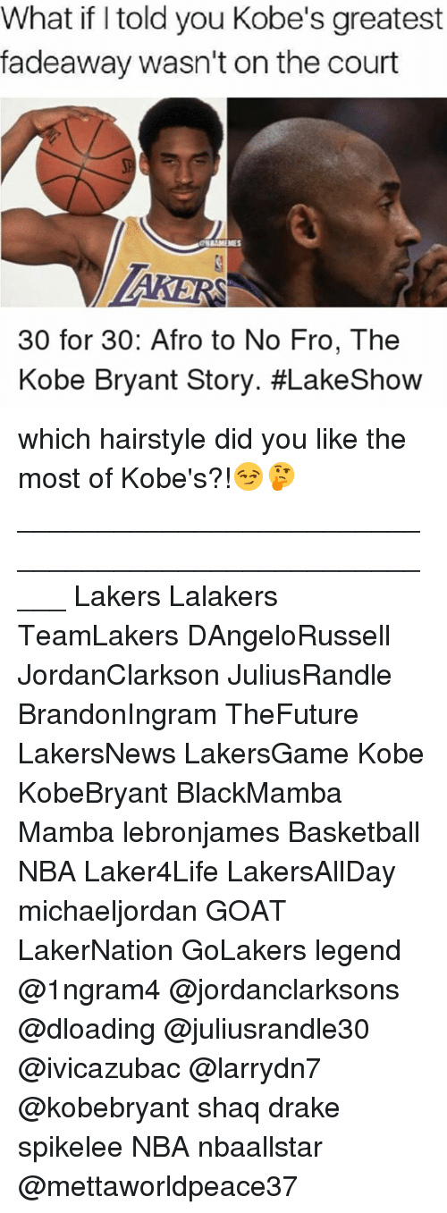 Basketball, Drake, and Kobe Bryant: What if I told you Kobe's greatest  fadeaway wasn't on the court  30 for 30: Afro to No Fro, The  Kobe Bryant Story. which hairstyle did you like the most of Kobe's?!😏🤔 _____________________________________________________ Lakers Lalakers TeamLakers DAngeloRussell JordanClarkson JuliusRandle BrandonIngram TheFuture LakersNews LakersGame Kobe KobeBryant BlackMamba Mamba lebronjames Basketball NBA Laker4Life LakersAllDay michaeljordan GOAT LakerNation GoLakers legend @1ngram4 @jordanclarksons @dloading @juliusrandle30 @ivicazubac @larrydn7 @kobebryant shaq drake spikelee NBA nbaallstar @mettaworldpeace37
