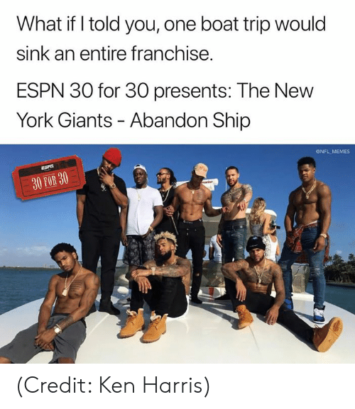 what if i told you: What if I told you, one boat trip would  sink an entire franchise.  ESPN 30 for 30 presents: The New  York Giants - Abandon Ship  ONFL MEMES  30 FOR 30 (Credit: Ken Harris)