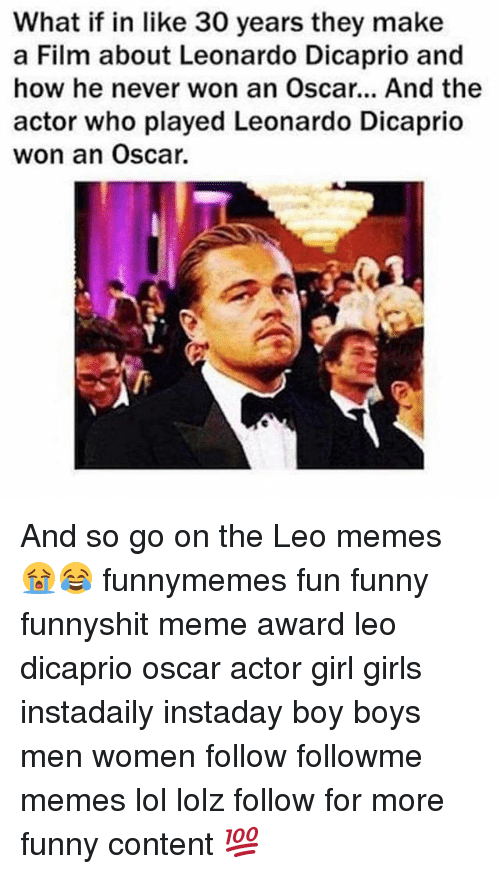 Leo Dicaprio Oscar: What if in like 30 years they make  a Film about Leonardo Dicaprio and  how he never won an Oscar... And the  actor who played Leonardo Dicaprio  won an Oscar. And so go on the Leo memes 😭😂 funnymemes fun funny funnyshit meme award leo dicaprio oscar actor girl girls instadaily instaday boy boys men women follow followme memes lol lolz follow for more funny content 💯