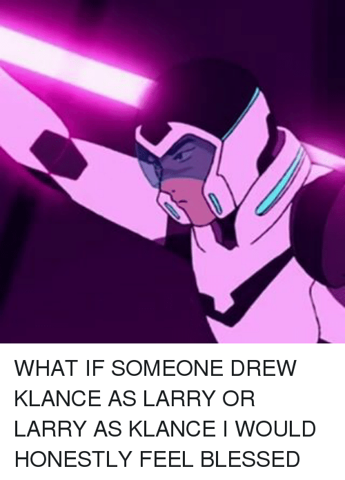 Memes, 🤖, and What If: WHAT IF SOMEONE DREW KLANCE AS LARRY OR LARRY AS KLANCE I WOULD HONESTLY FEEL BLESSED