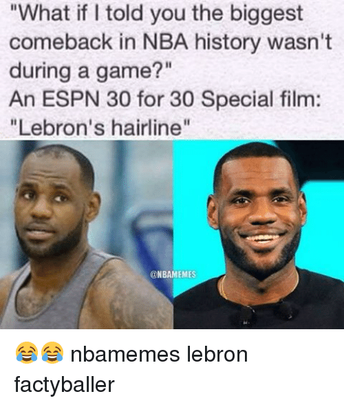 """Espn, Hairline, and LeBron's Hairline: """"What if told you the biggest  comeback in NBA history wasn't  during a game?""""  An ESPN 30 for 30 Special film:  """"Lebron's hairline''  ONBAMEMES 😂😂 nbamemes lebron factyballer"""