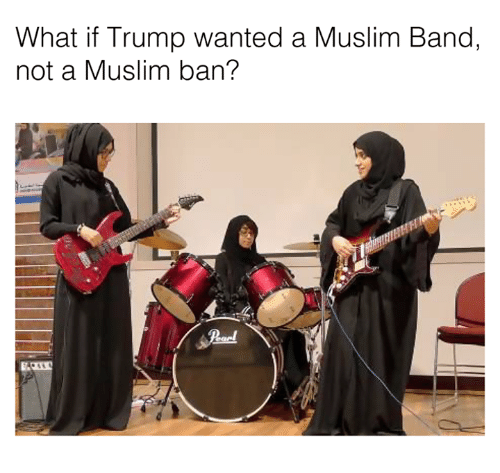 Muslim Band: What if Trump wanted a Muslim Band,  not a Muslim ban?