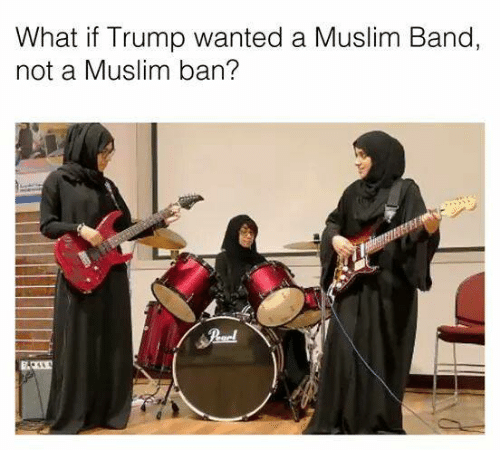 Funny, Bands, and What If: What if Trump wanted a Muslim Band,  not a Muslim ban?
