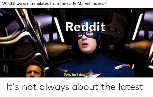 templates: What if we use templates from the early Marvel movies?  Reddit  Son, just don't It's not always about the latest