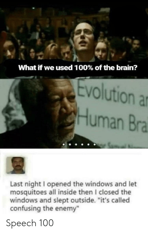 """anaconda: What if we used 1 00% of the brain?  Evolution a  Human Bra  Last night I opened the windows and let  mosquitoes all inside then I closed the  windows and slept outside. """"it's called  confusing the enemy Speech 100"""