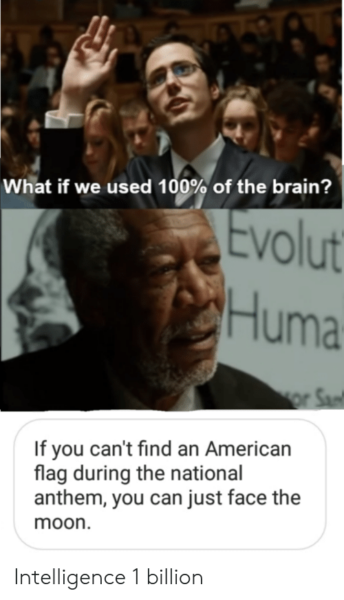 American Flag: What if we used 100% of the brain?  volut  Huma  If you can't find an American  flag during the national  anthem, you can just face the  moon Intelligence 1 billion