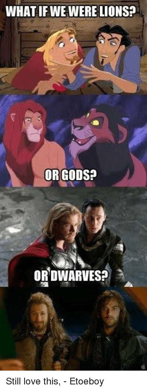 Were Lion: WHAT IF WE WERE LIONS?  OR GODS?  OR DWARVES? Still love this, - Etoeboy