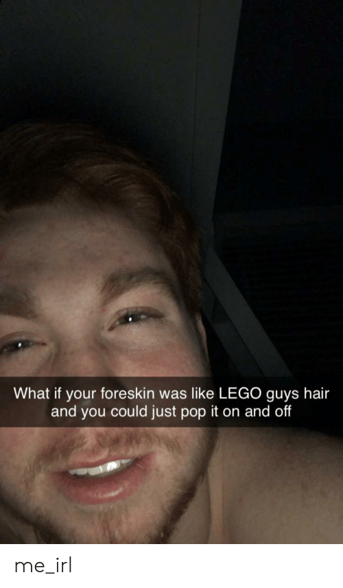 guys hair: What if your foreskin was like LEGO guys hair  and you could just pop it on and off me_irl