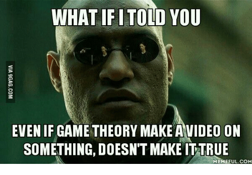 Wtf Did You Say Game: WHAT IFI TOLD YOU  EVEN IF GAME THEORY MAKE A VIDEO ON  SOMETHING, DOESN'T MAKE ITTRUE  MEMEFUL.COM