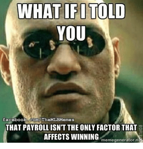 WHAT IFI TOLD YOU Facebook ComTheMLBMemes THAT PAYROLL