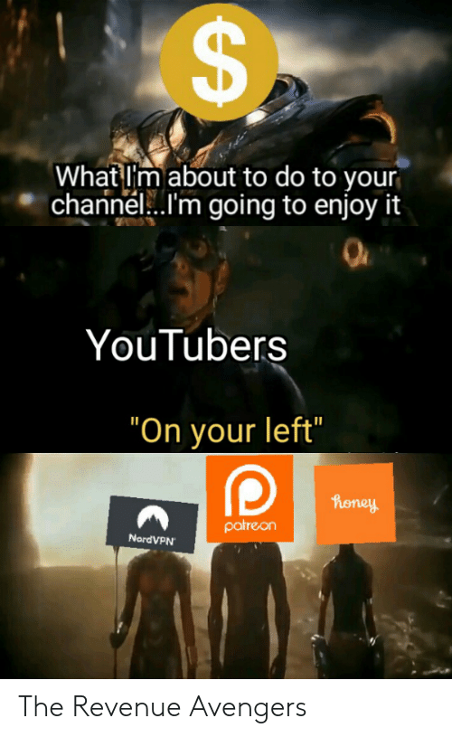 """youtubers: What I'm about to do to your  channel...I'm going to enjoy it  YouTubers  """"On your left""""  honey  patreon  NordVPN  CA The Revenue Avengers"""