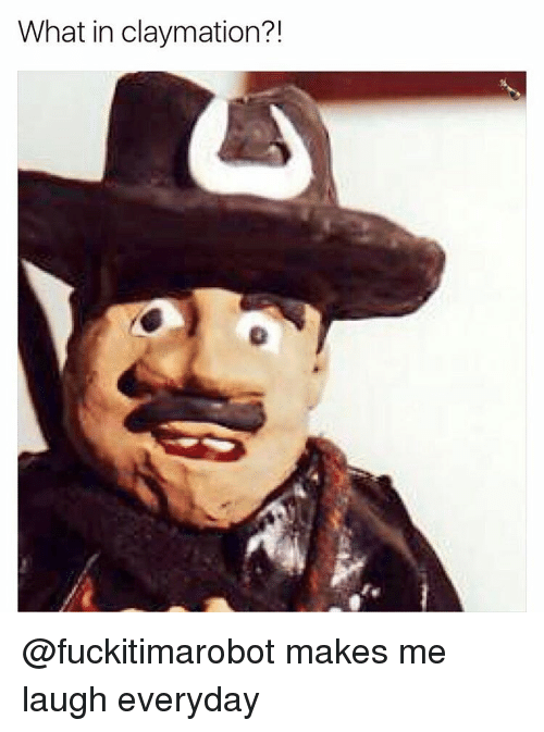 claymation: What in claymation? @fuckitimarobot makes me laugh everyday