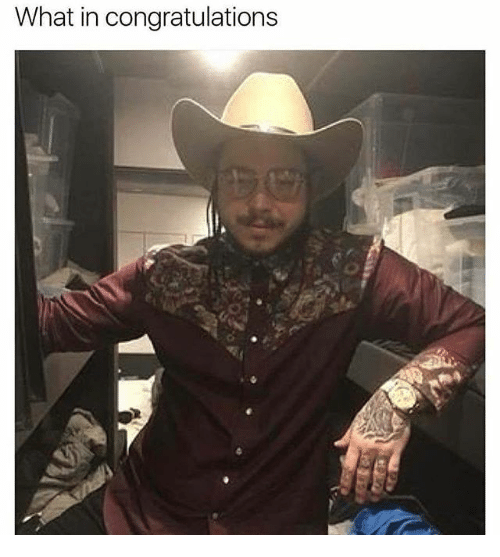 Congratulations, Dank Memes, and What: What in congratulations