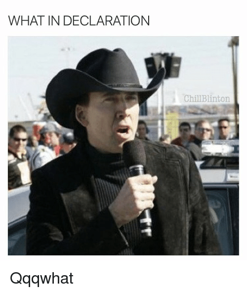 Chill, Memes, and 🤖: WHAT IN DECLARATION  Chill Blinton Qqqwhat