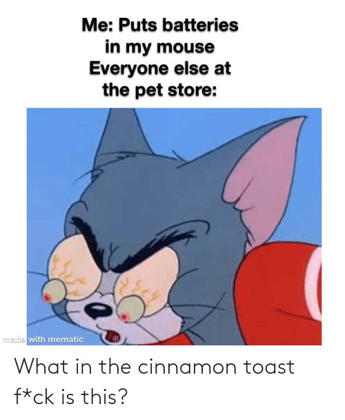 Toast: What in the cinnamon toast f*ck is this?