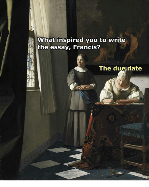 what inspired you: What inspired you to write  the ay, Francis?  The due date