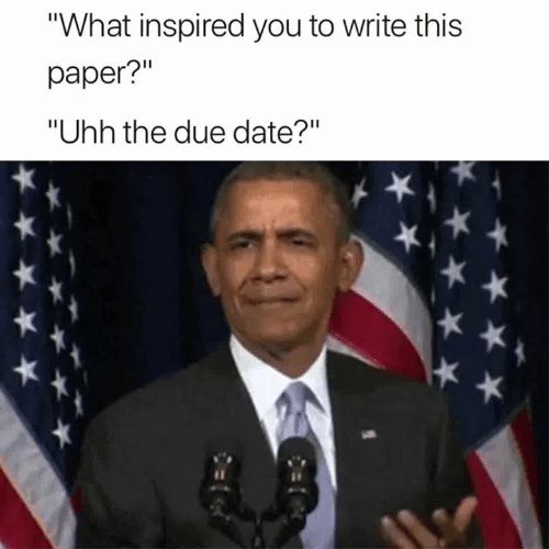 "what inspired you: What inspired you to write this  paper?""  ""Uhh the due date?"""