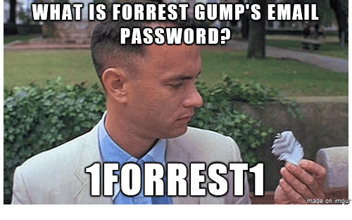 Forrest Gump, Memes, and Email: WHAT IS FORREST GUMP'S EMAIL  PASSWORD?  1 FORREST1  made on inngu