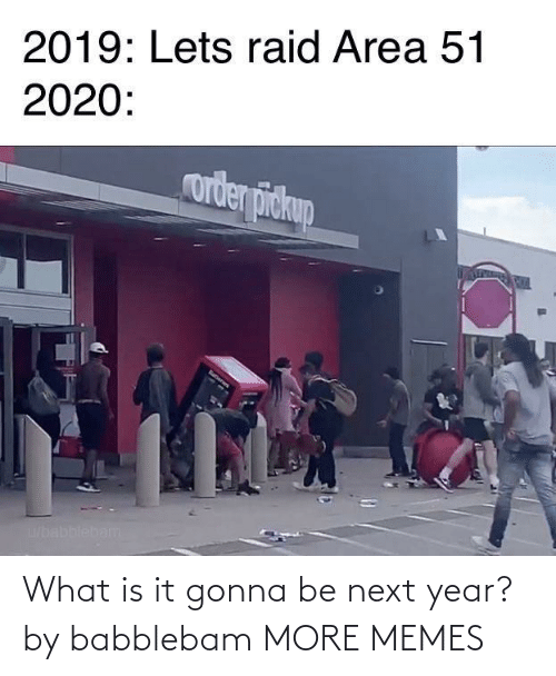 year: What is it gonna be next year? by babblebam MORE MEMES