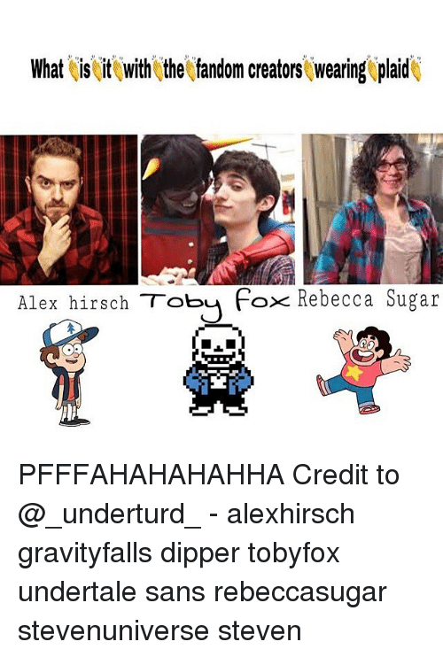 Undertales Sans: What is it with the fandom crea  wearing plaid  Alex hirsch Toby Fox Rebecca Sugar PFFFAHAHAHAHHA Credit to @_underturd_ - alexhirsch gravityfalls dipper tobyfox undertale sans rebeccasugar stevenuniverse steven