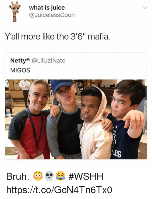 "Bruh, Juice, and Migos: what is juice  @JuicelessCoon  Y'all more like the 3'6"" mafia.  Netty® @LilUziNate  MIGOS  ING Bruh. 😳💀😂 #WSHH https://t.co/GcN4Tn6Tx0"