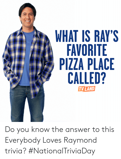 Everybody Loves Raymond: WHAT IS RAY'S  FAVORITE  PIZZA PLACE  CALLED?  TV LAND Do you know the answer to this Everybody Loves Raymond trivia? #NationalTriviaDay