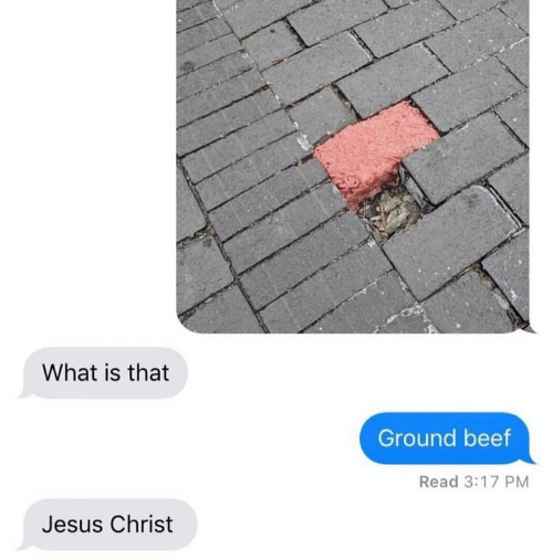 what is that: What is that  Ground beef  Read 3:17 PM  Jesus Christ
