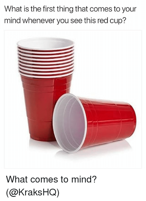 What Is The First: What is the first thing that comes to your  mind whenever you see this red cup? What comes to mind? (@KraksHQ)