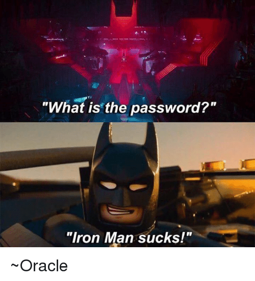 """Iron Man, Memes, and Oracle: """"What is the password?  """"Iron Man sucks!"""" ~Oracle"""