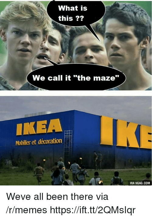 "maze: What is  this ??  We call it ""the maze""  IKEA  Mobilier et décoration  VIA 9GAG.COM Weve all been there via /r/memes https://ift.tt/2QMsIqr"