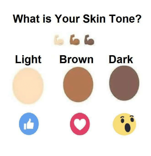 Memes, Browns, and 🤖: What is Your Skin Tone?  Light  Brown  Dark