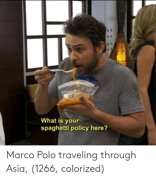 Polo: What is your  spaghetti policy here? Marco Polo traveling through Asia, (1266, colorized)