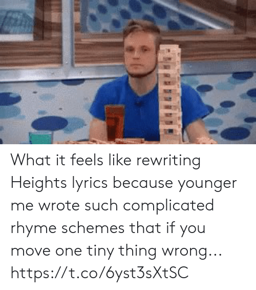 What It Feels Like: What it feels like rewriting Heights lyrics because younger me wrote such complicated rhyme schemes that if you move one tiny thing wrong... https://t.co/6yst3sXtSC