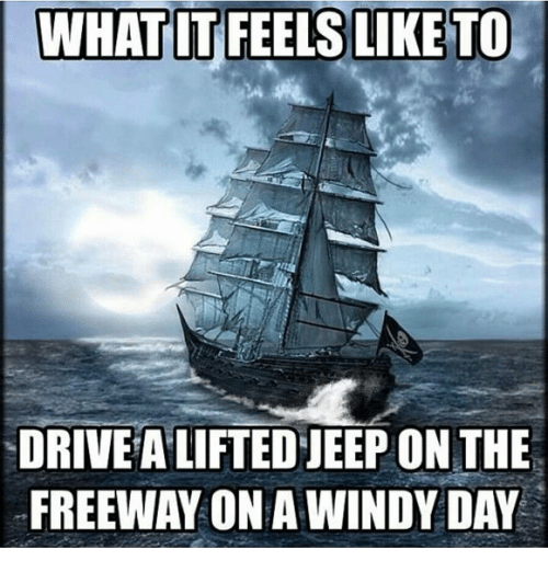 Jeep, Windi, and Feelings: WHAT IT FEELS LIKE TO  DRIVEALIFTEDJEEP ON THE  FREEWAY ON A WINDY DAY